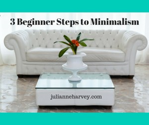 3 Beginner Steps to Minimalism