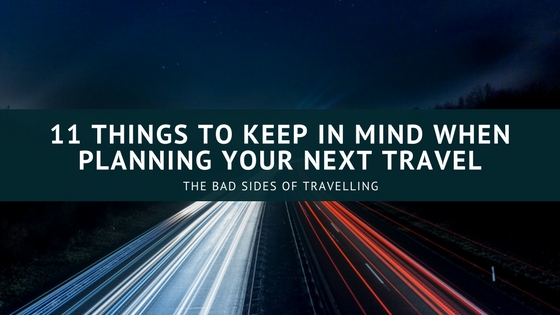 11 Things To Keep In Mind When Planning Your Next Travel
