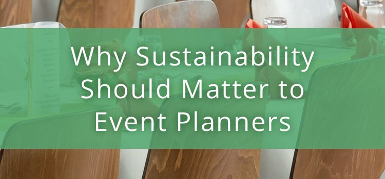 Why Sustainability Should Matter to Event Planners