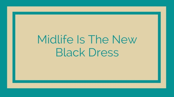 midlife is the new black dress