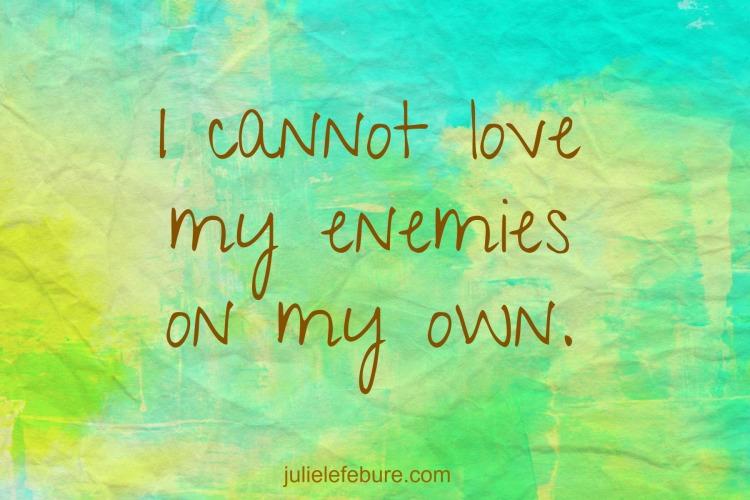 How Do I Love My Enemies?