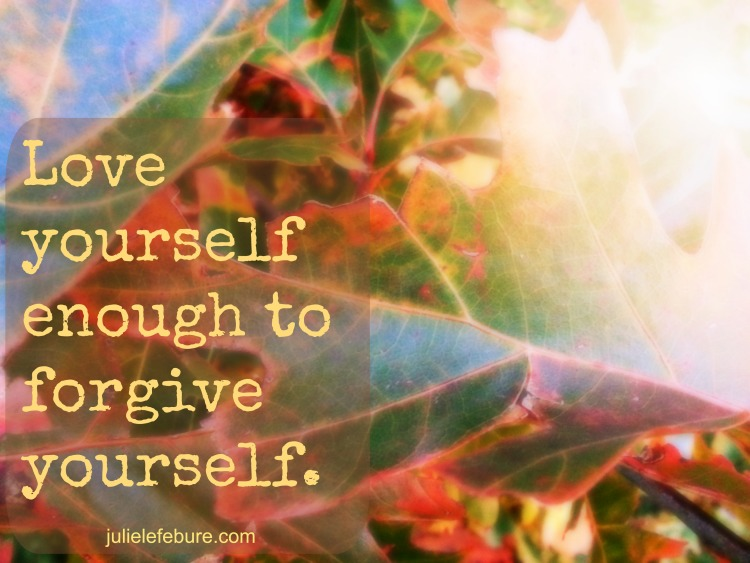 Love Yourself Enough To Forgive Yourself