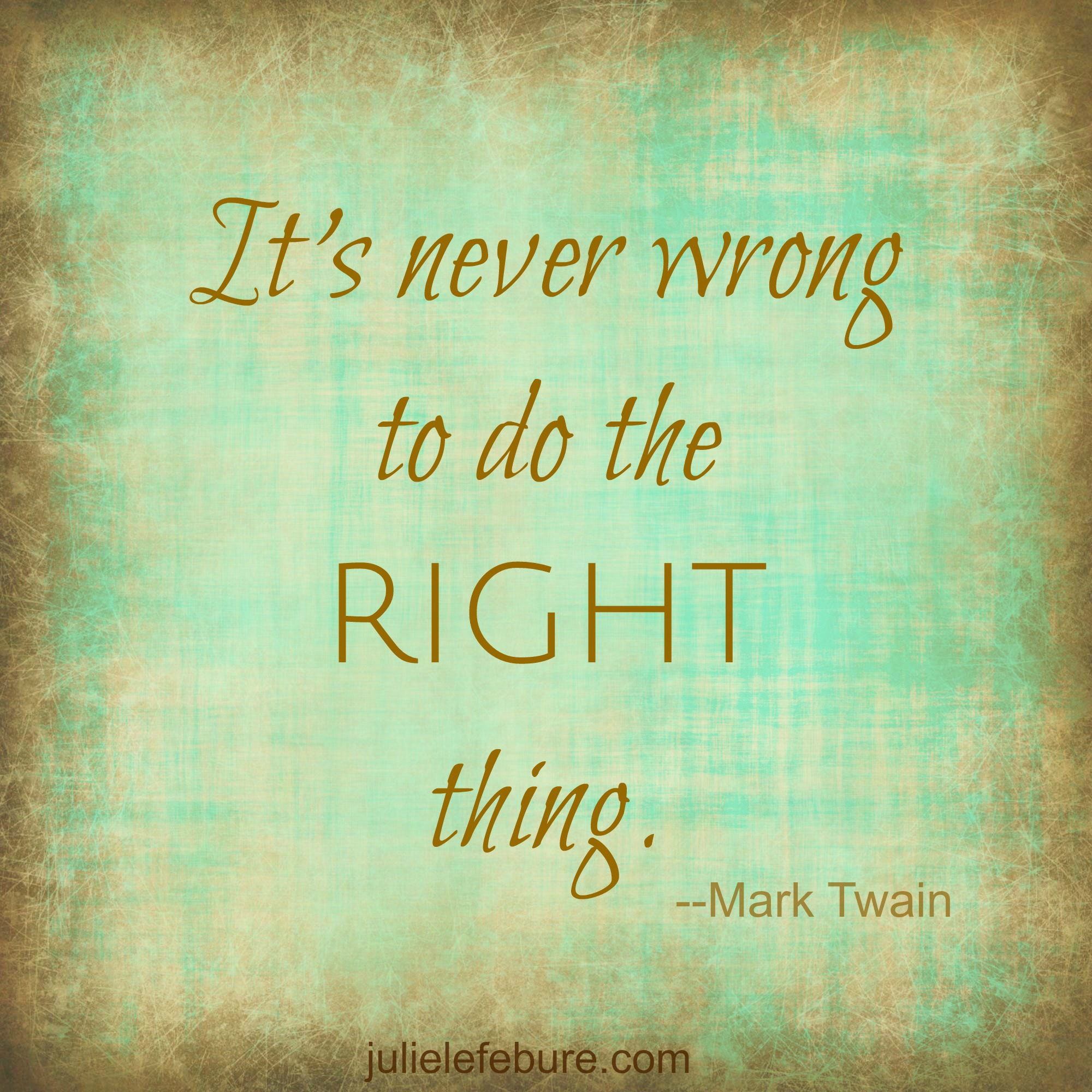 It S Never Wrong To Do The Right Thing