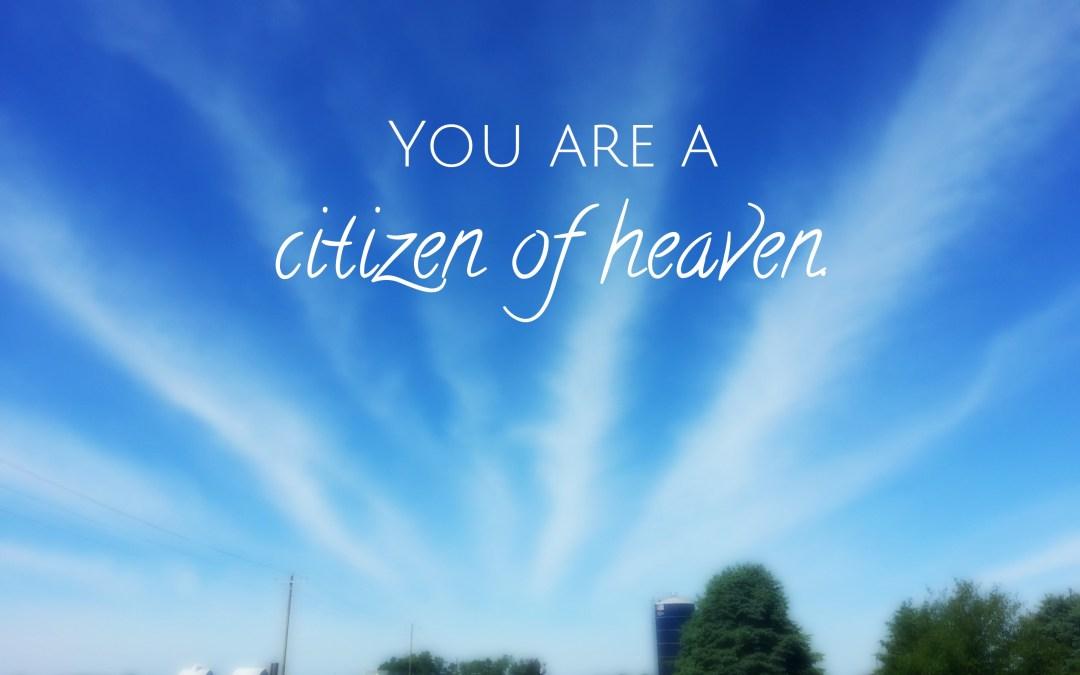 Friend, You Are A Citizen Of Heaven