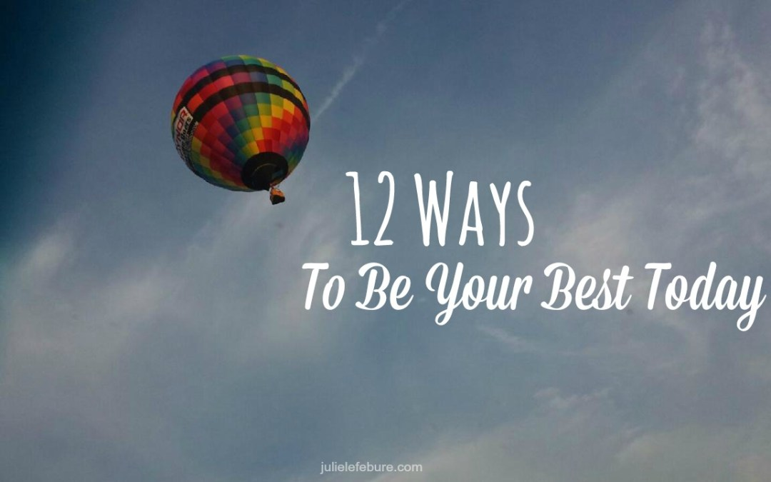 12 Ways To Be Your Best Today