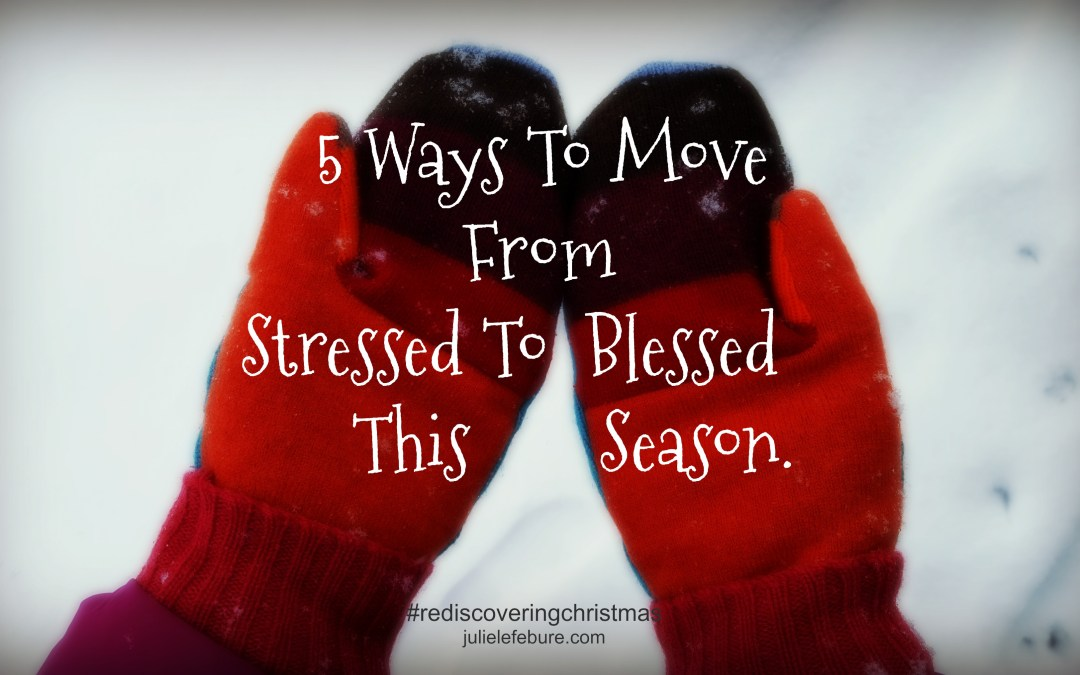 Rediscovering Christmas – From Stressed To Blessed