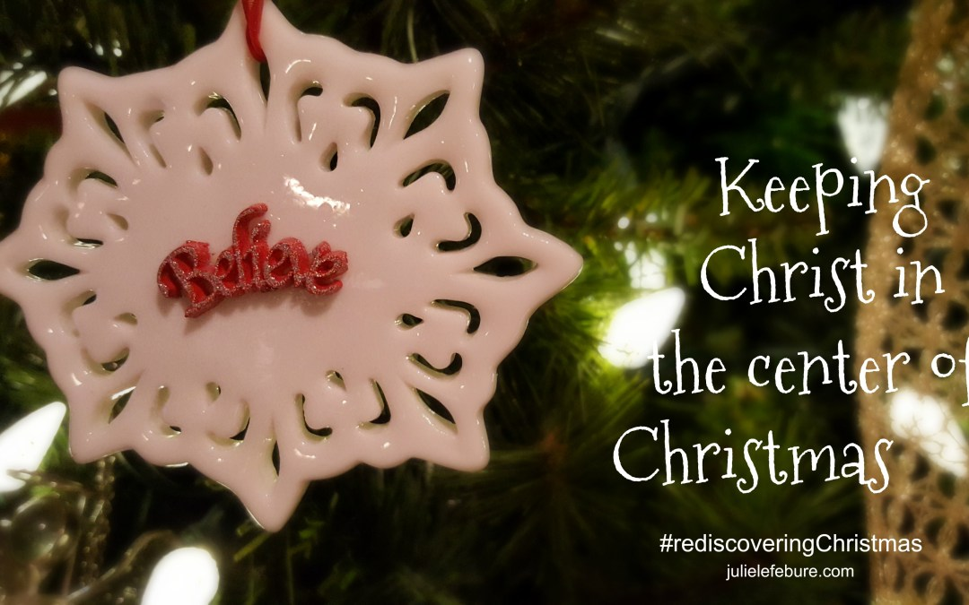 Rediscovering Christmas – Keeping Christ In The Center