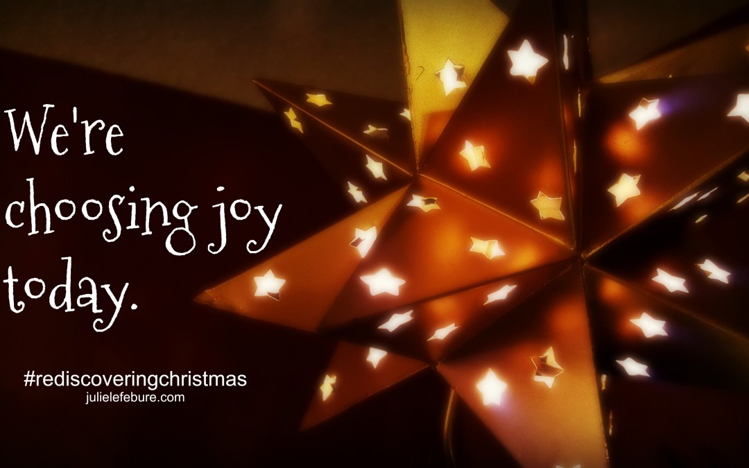 Rediscovering Christmas – Choosing Joy Today