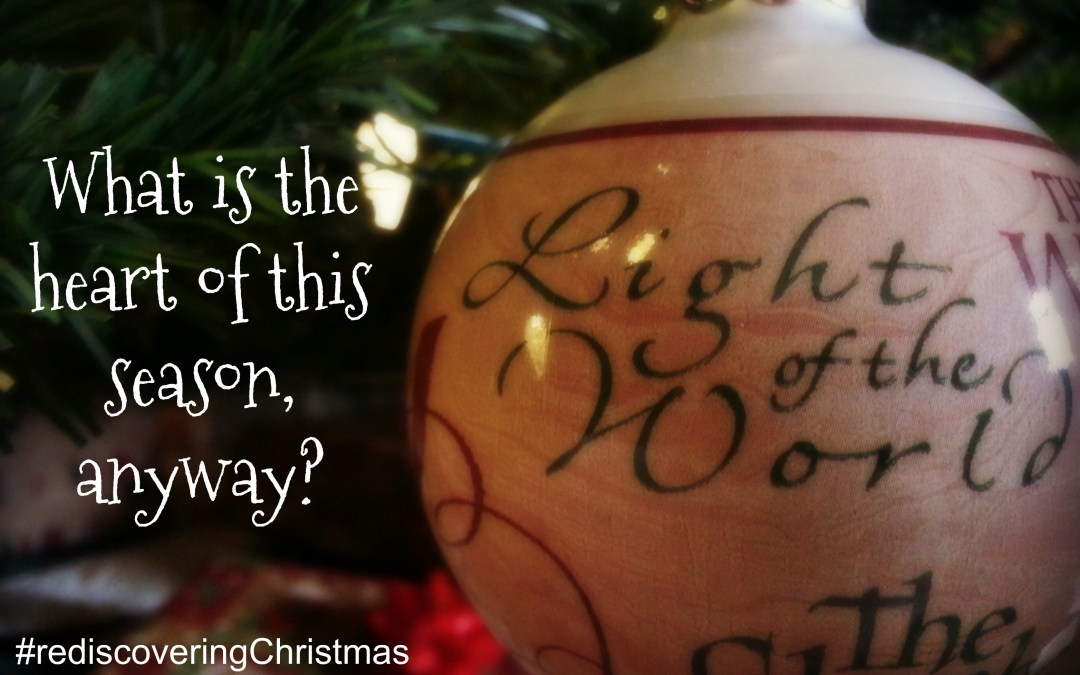 Rediscovering Christmas – The Heart Of This Season