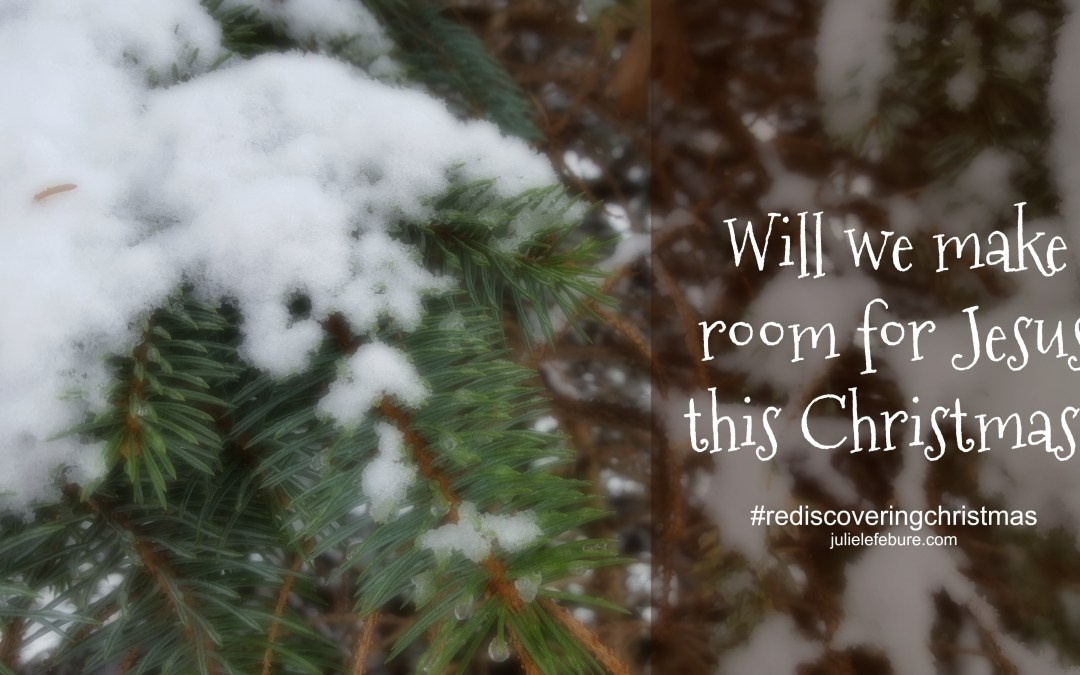Rediscovering Christmas – Will We Make Room?