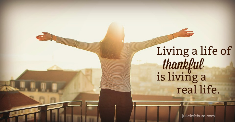 Living A Life Of Thankful Is Living A Real Life
