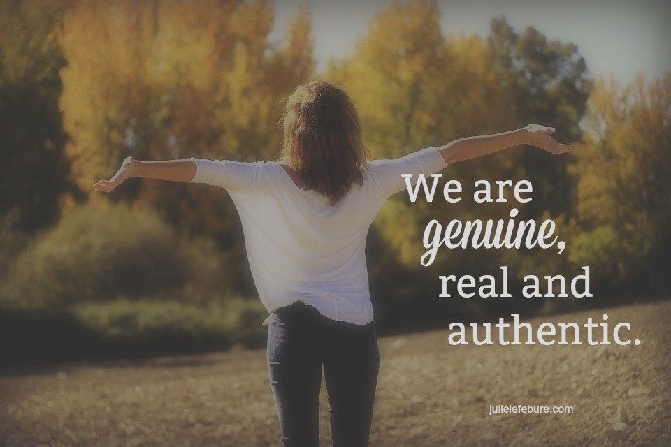 You And Your Life Are Genuine, Real and Authentic