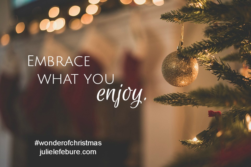 Embrace What You Enjoy – The Wonder of Christmas
