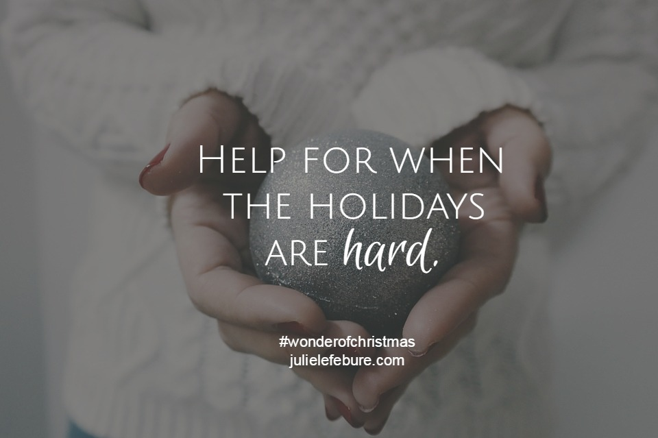 Help For When The Holidays Are Hard – The Wonder of Christmas