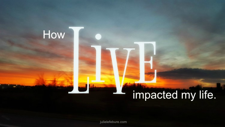 How Live impacted my life