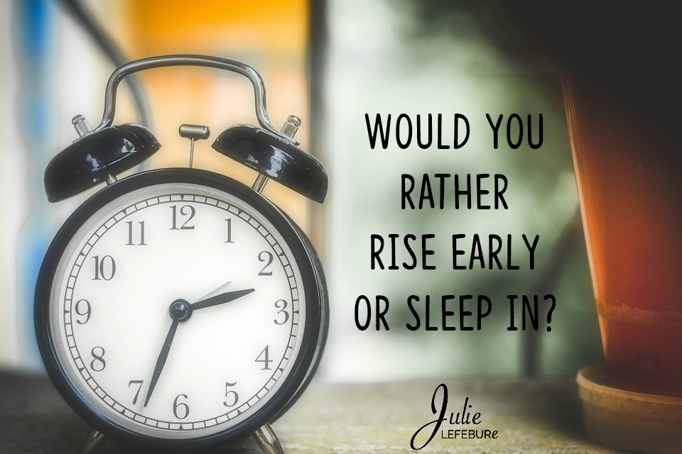 Would You Rather – Rise Early Or Sleep In