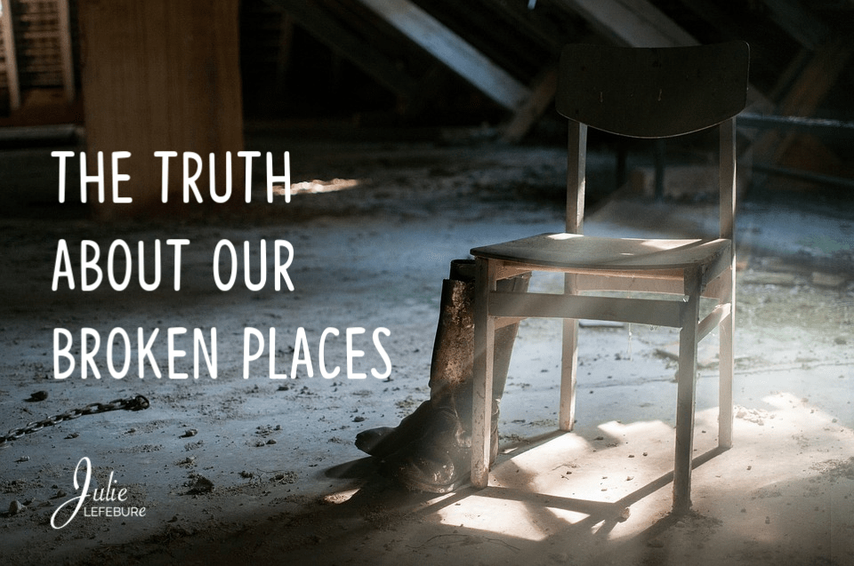 The Truth About Our Broken Places – Part 1