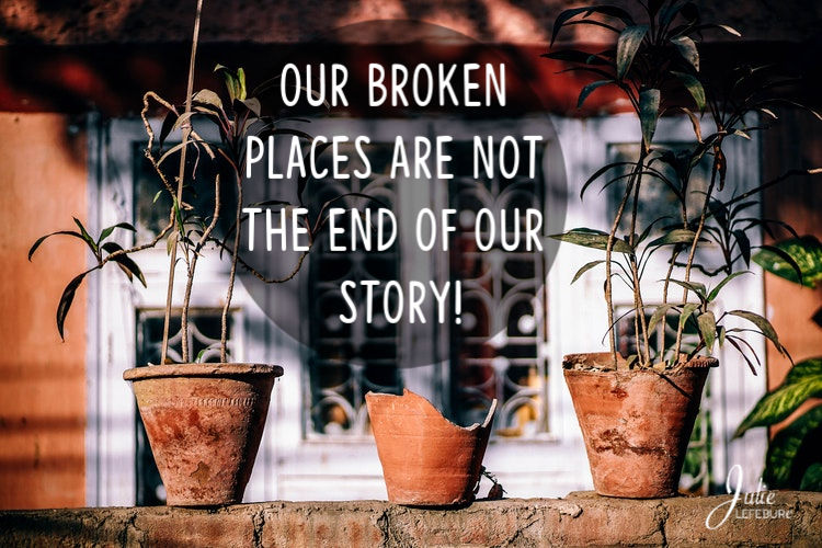 The Truth About Our Broken Places – Part 2