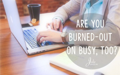 Are You Burned-out On Busy, Too?