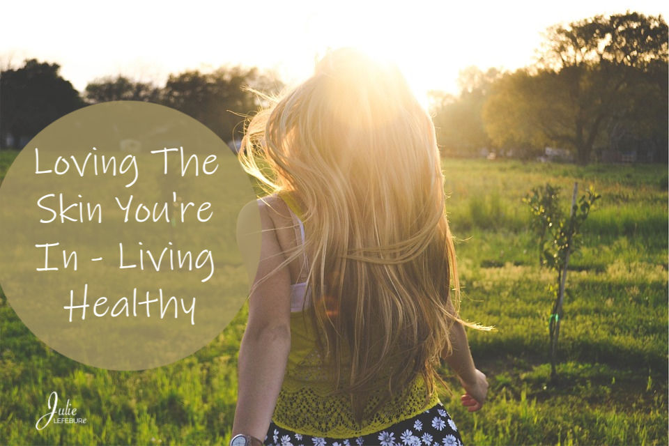Loving The Skin You're In – Living Healthy