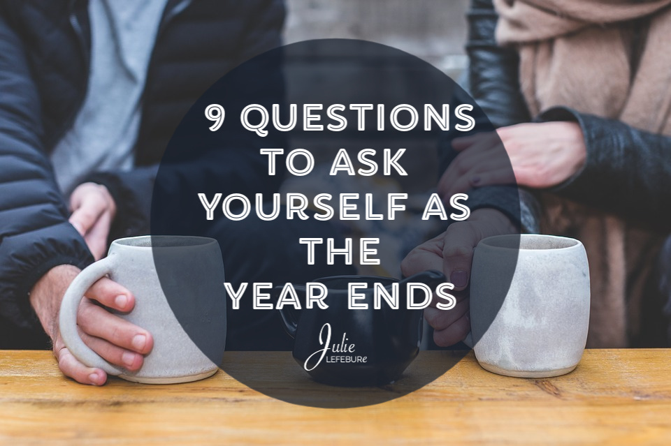 9 Questions To Ask Yourself As The Year Ends
