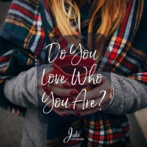Do you love who you are?