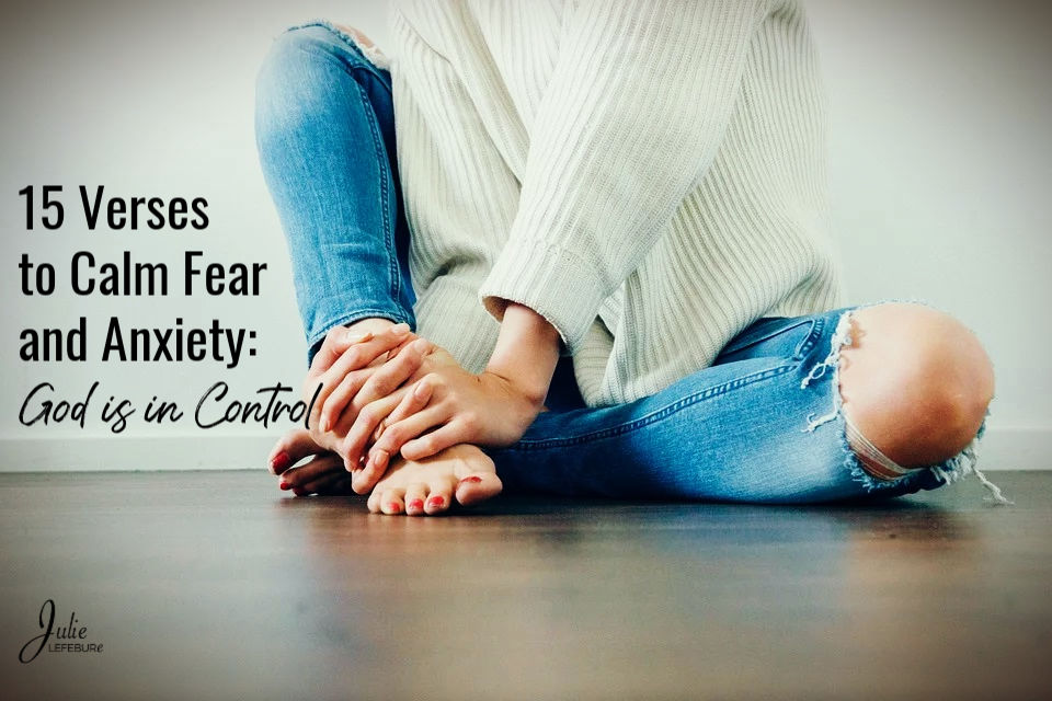 15 Verses To Calm Fear And Anxiety: God Is In Control