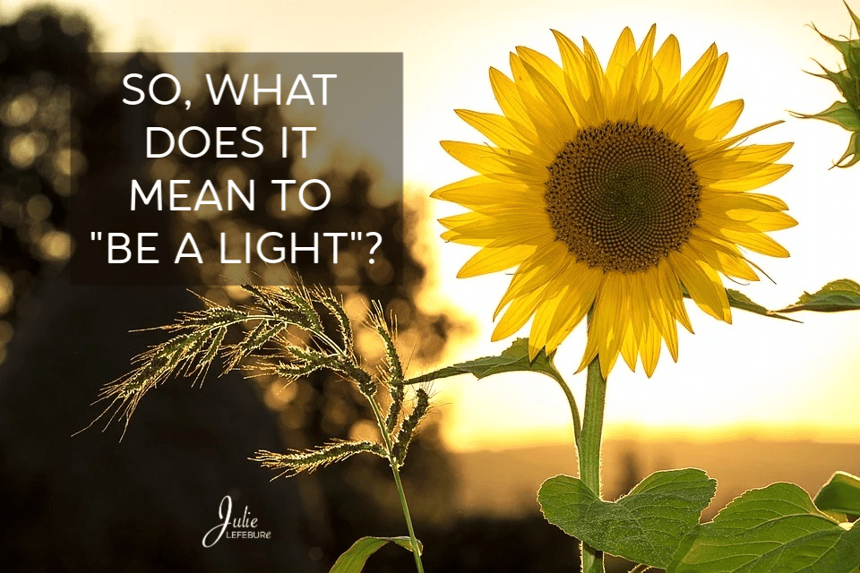 "So, What Does It Mean To ""Be A Light""?"
