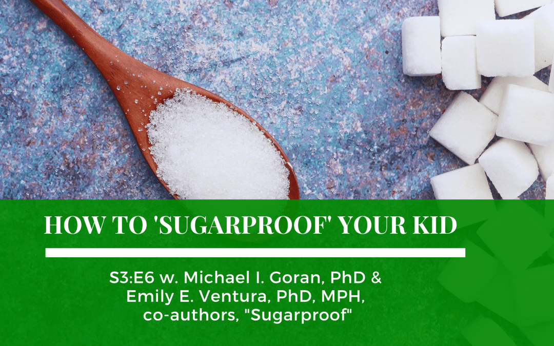 S3:E6: How To 'Sugarproof' Your Kid