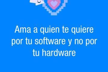 12049556 969643433096572 990574549179652980 n - Ama a quien te quiere por tu software y no por tu hardware