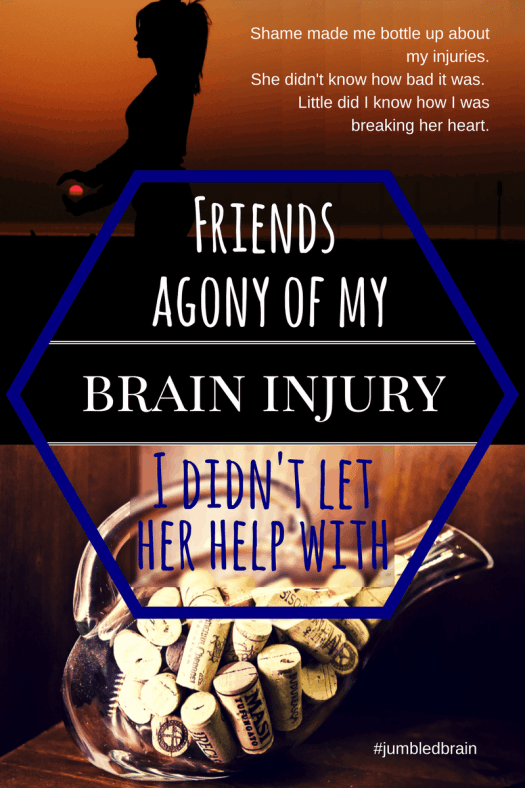 My blog on living with brain injury: How I hurt my friend as my shame stopped my from telling her what happened to me.