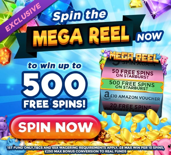 Spin the Mega Reel to win up to 500 Free Spins