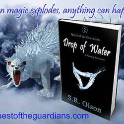 Drop of Water Quest of the Guardians A Fantasy Adventure by S. R. Olson Sept. 23rd