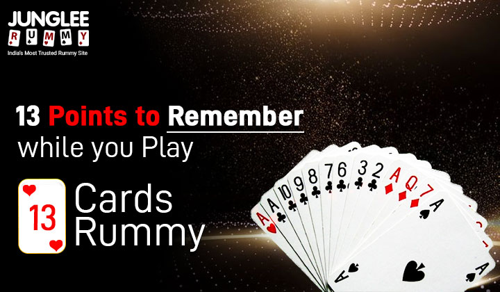 Points to Remember while you Play 13 Cards Rummy