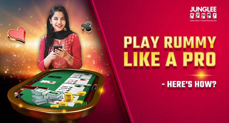 Play Rummy Like a Pro- Here's How?