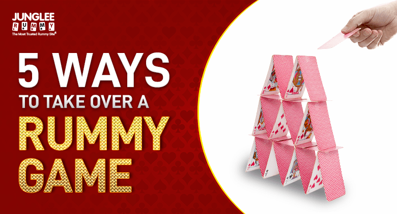 Ways to Take Over a Rummy Game