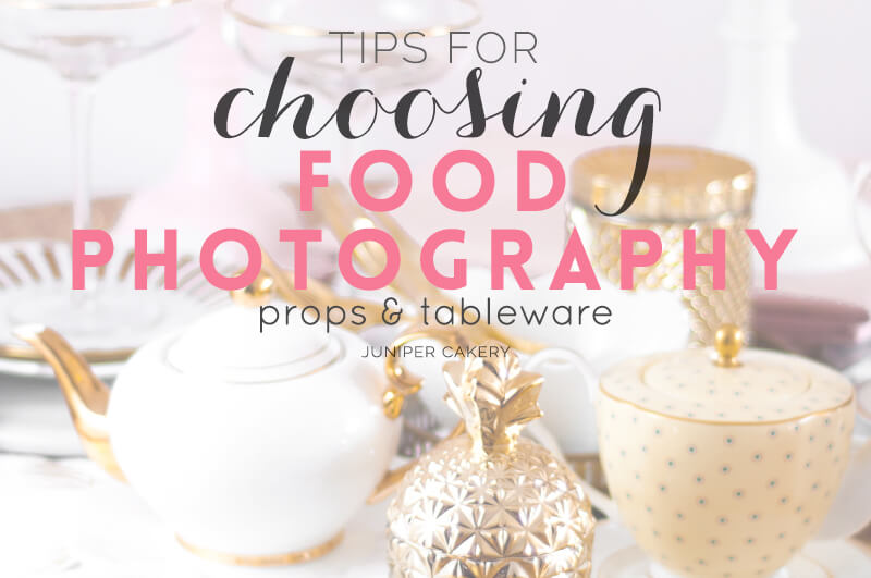 Tips for choosing food photography props for styling