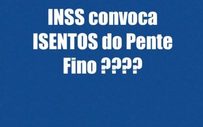 INSS convoca isentos do Pente Fino??  Saiba o que fazer