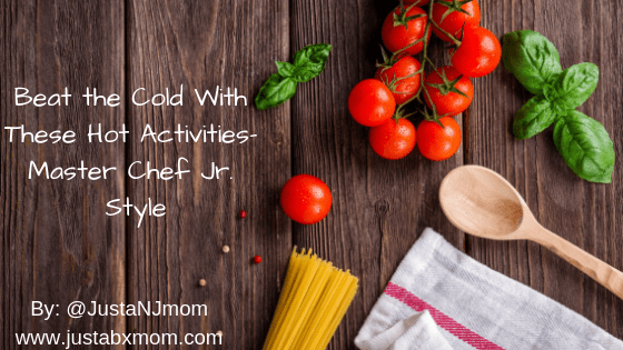 Beat the Cold With These Hot Activities - Master Chef Jr  Style