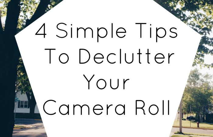 4 Simple Tips for Decluttering Your Camera Roll