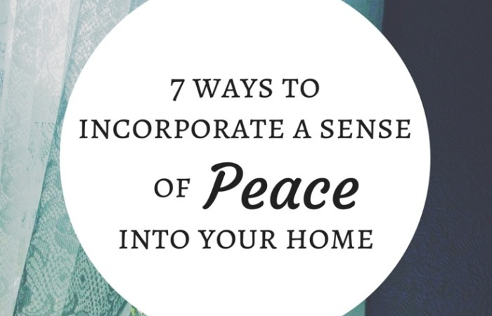 7 Ways to Incorporate a Sense of Peace Into Your Home