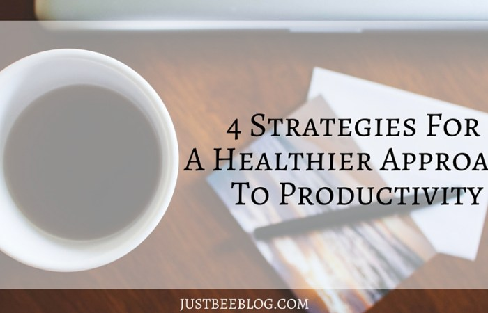 4 Strategies for a Healthier Approach to Productivity