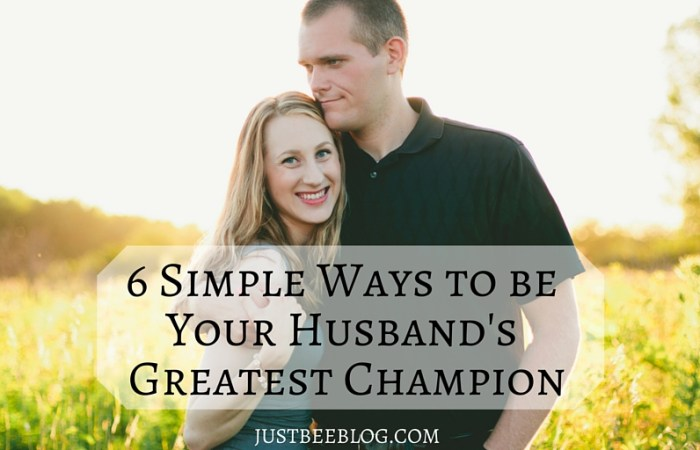 6 Simple Ways to Be Your Husband's Greatest Champion