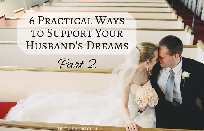 6 Practical Ways to Support Your Husband's Dreams (Part 2)