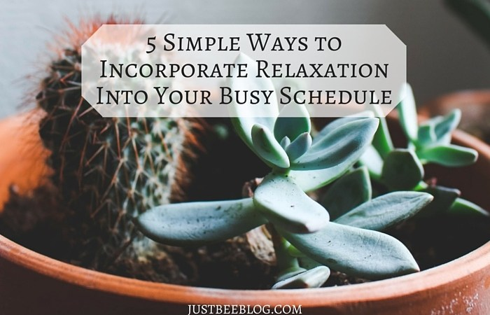 5 Simple Ways to Incorporate Relaxation Into Your Busy Schedule