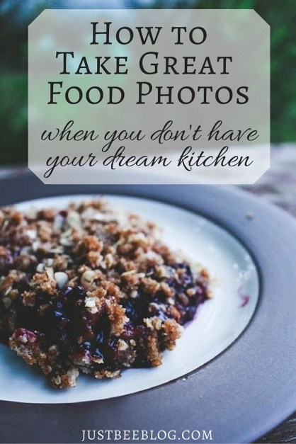 How to Take Great Food Photos - When You Don't Have Your Dream Kitchen - Just Bee Blog