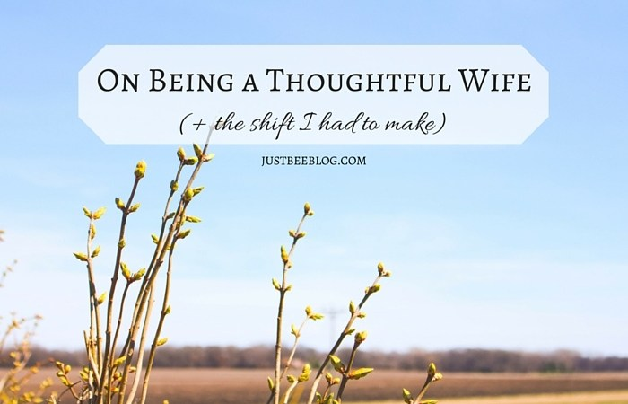 On Being a Thoughtful Wife + The Shift I Had to Make