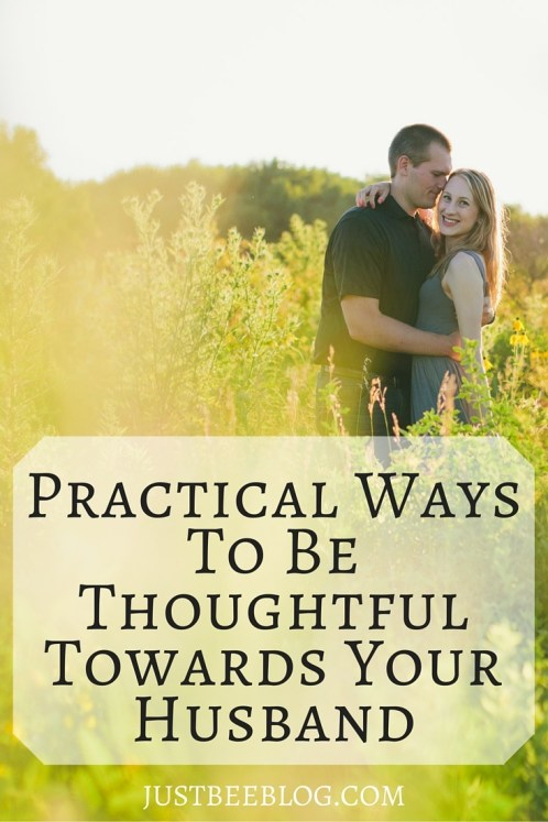 Practical Ways to Be Thoughtful Towards Your Husband - Just Bee