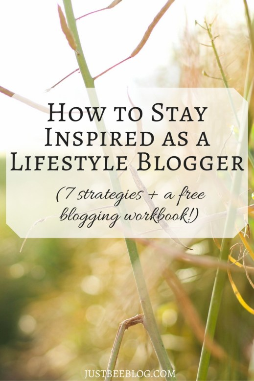 How to Stay Inspired as a Lifestyle Blogger - Just Bee