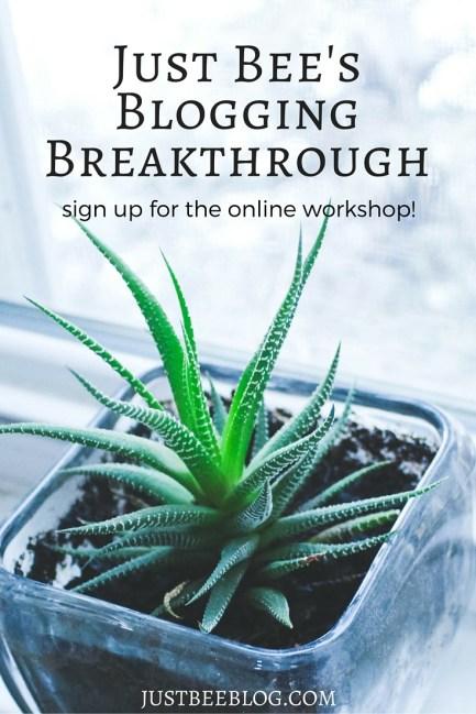 Just Bee's Blogging Breakthrough - sign up for the online workshop!